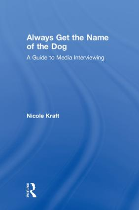 Always Get the Name of the Dog: A Guide to Media Interviewing, 1st Edition (Hardback) book cover