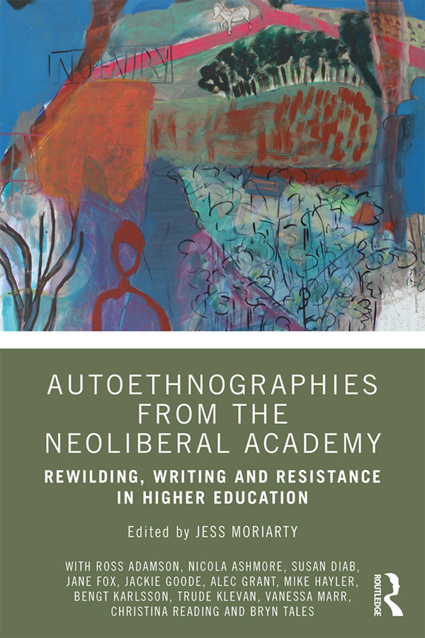 Autoethnographies from the Neoliberal Academy: Rewilding, Writing and Resistance in Higher Education, 1st Edition (Paperback) book cover