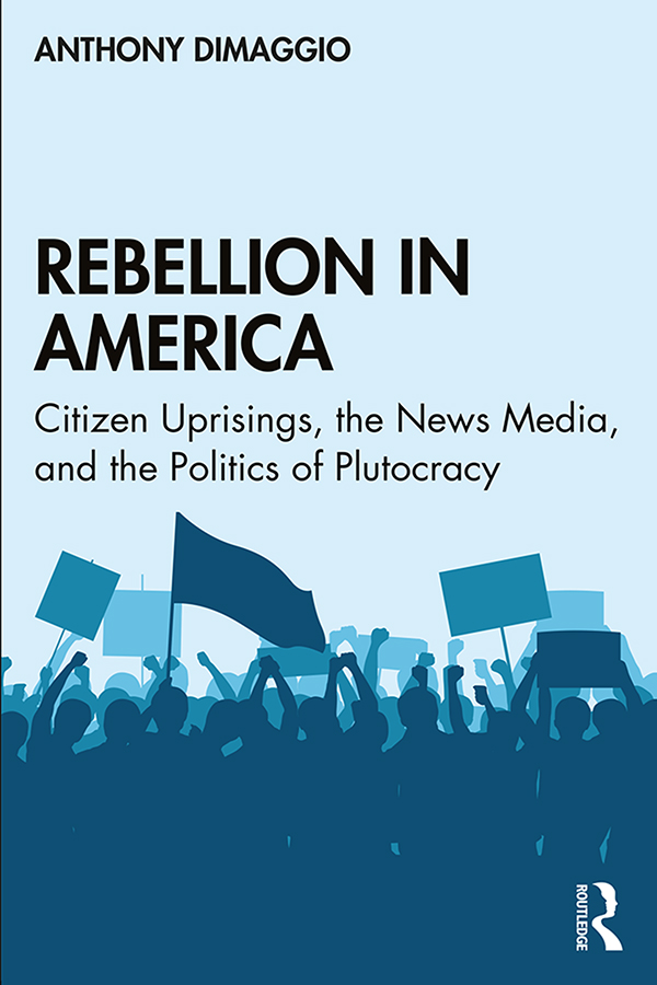 Rebellion in America: Citizen Uprisings, the News Media, and the Politics of Plutocracy book cover