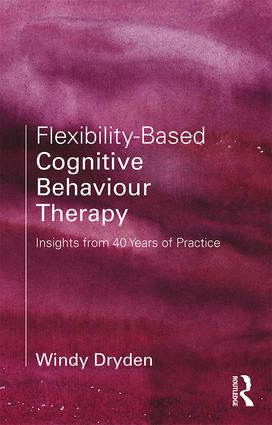 Flexibility-Based Cognitive Behaviour Therapy: Insights from 40 Years of Practice, 1st Edition (Paperback) book cover