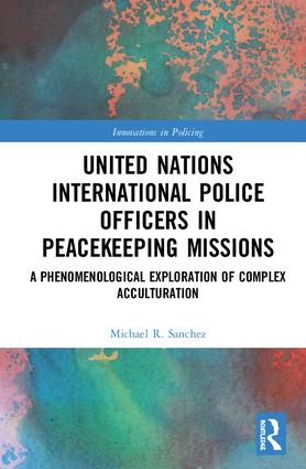 United Nations International Police Officers in Peacekeeping Missions: A Phenomenological Exploration of Complex Acculturation book cover