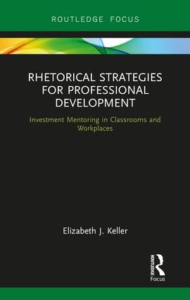Rhetorical Strategies for Professional Development: Investment Mentoring in Classrooms and Workplaces, 1st Edition (Hardback) book cover