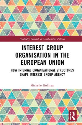 Interest Group Organisation in the European Union: How Internal Organisational Structures Shape Interest Group Agency, 1st Edition (Hardback) book cover