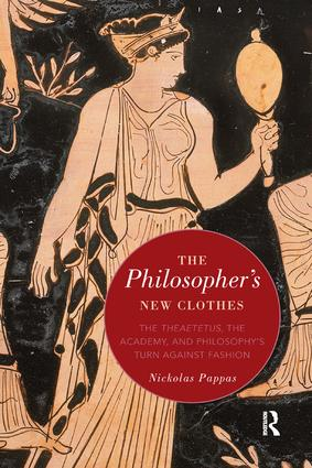 The Philosopher's New Clothes: The Theaetetus, the Academy, and Philosophy's Turn against Fashion book cover