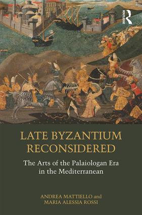 Late Byzantium Reconsidered: The Arts of the Palaiologan Era in the Mediterranean, 1st Edition (Hardback) book cover