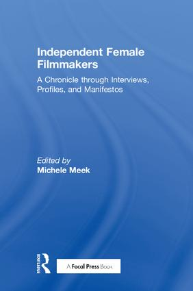 Independent Female Filmmakers: A Chronicle through Interviews, Profiles, and Manifestos, 1st Edition (Hardback) book cover
