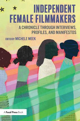 Independent Female Filmmakers: A Chronicle through Interviews, Profiles, and Manifestos, 1st Edition (Paperback) book cover