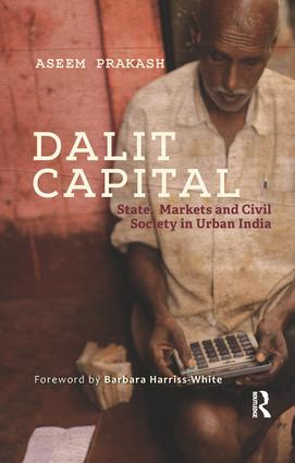 Dalit Capital: State, Markets and Civil Society in Urban India book cover