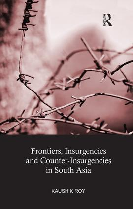 Frontiers, Insurgencies and Counter-Insurgencies in South Asia: 1st Edition (Paperback) book cover
