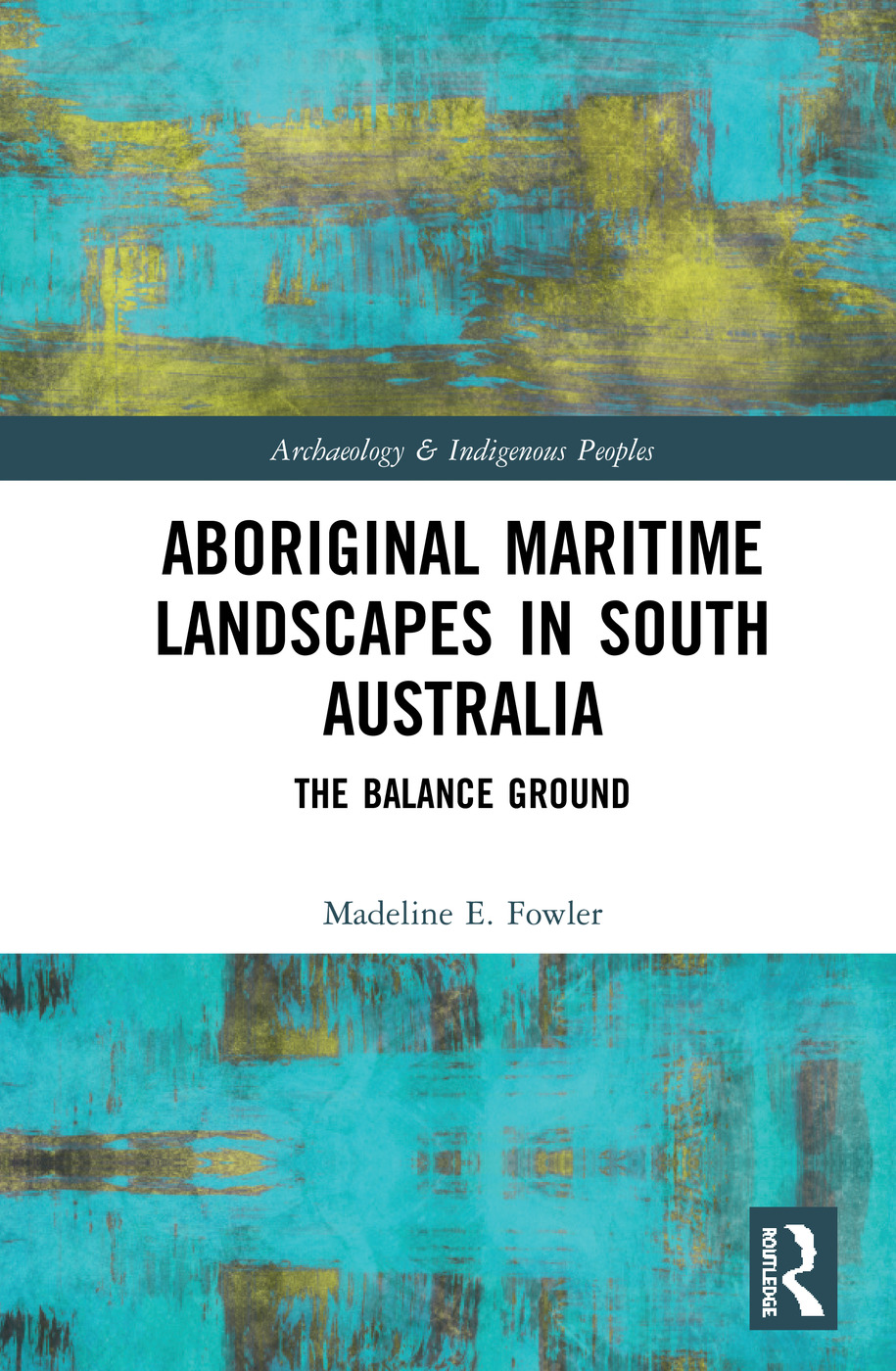 Aboriginal Maritime Landscapes in South Australia: The Balance Ground, 1st Edition (Hardback) book cover