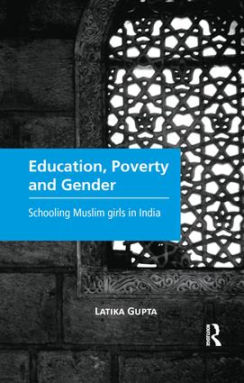Education, Poverty and Gender: Schooling Muslim Girls in India, 1st Edition (Paperback) book cover