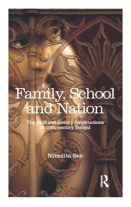 Family, School and Nation: The Child and Literary Constructions in 20th-Century Bengal, 1st Edition (Paperback) book cover
