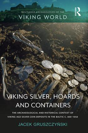 Viking Silver, Hoards and Containers: The Archaeological and Historical Context of Viking-Age Silver Coin Deposits in the Baltic c. 800–1050, 1st Edition (Hardback) book cover