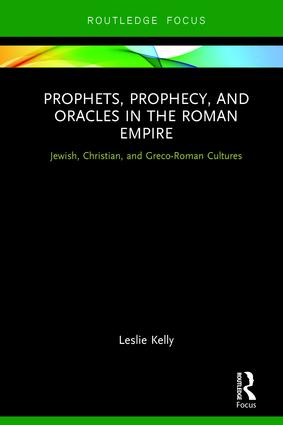 Prophets, Prophecy, and Oracles in the Roman Empire: Jewish, Christian, and Greco-Roman Cultures, 1st Edition (Hardback) book cover
