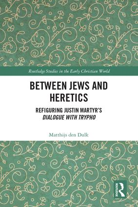 Between Jews and Heretics: Refiguring Justin Martyr's Dialogue with Trypho book cover