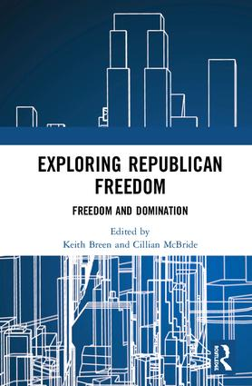 Exploring Republican Freedom: Freedom and Domination, 1st Edition (Hardback) book cover