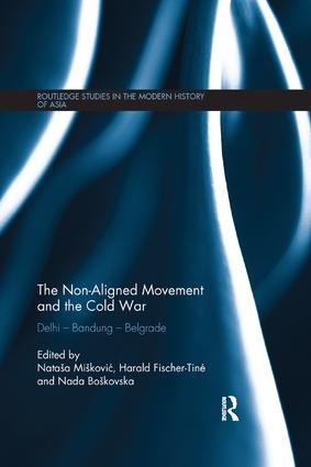 The Non-Aligned Movement and the Cold War: Delhi - Bandung - Belgrade, 1st Edition (e-Book) book cover