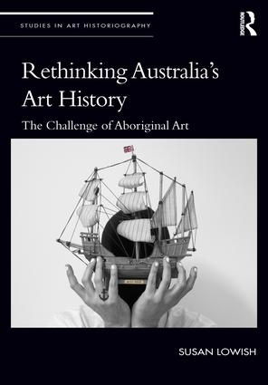 Rethinking Australia's Art History: The Challenge of Aboriginal Art book cover