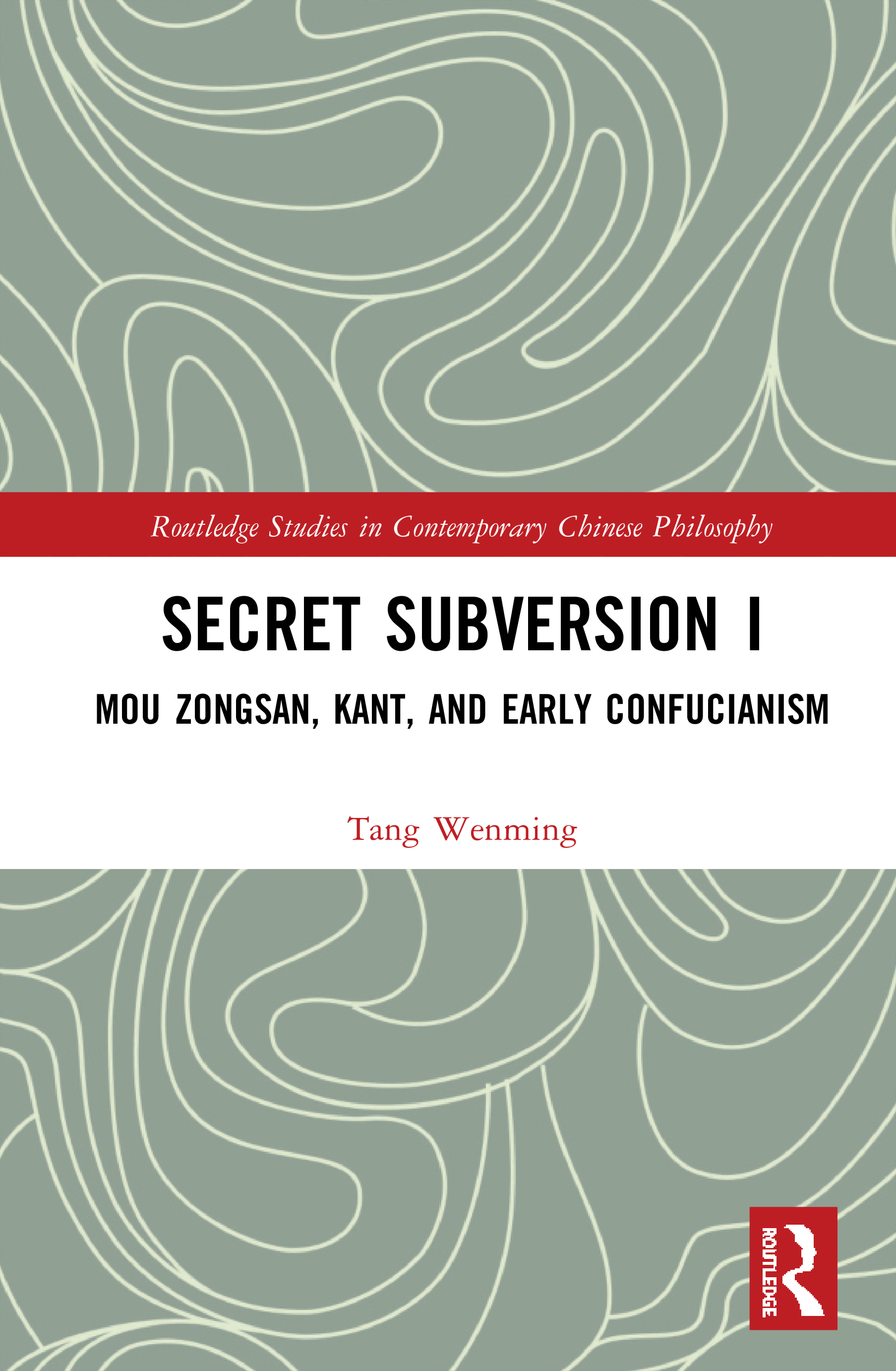 Secret Subversion I: Mou Zongsan, Kant, and Early Confucianism book cover