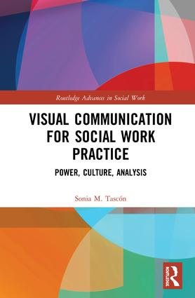 Visual Communication for Social Work Practice: Power, Culture, Analysis, 1st Edition (Hardback) book cover