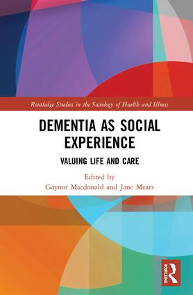 Dementia as Social Experience: Valuing Life and Care book cover