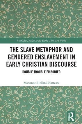 The Slave Metaphor and Gendered Enslavement in Early Christian Discourse: Double Trouble Embodied book cover