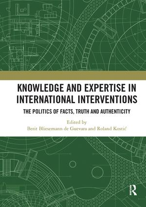 Knowledge and Expertise in International Interventions: The Politics of Facts, Truth and Authenticity book cover