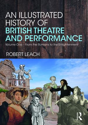 An Illustrated History of British Theatre and Performance: Volume One - From the Romans to the Enlightenment book cover