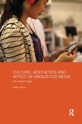 Culture, Aesthetics and Affect in Ubiquitous Media: The Prosaic Image book cover
