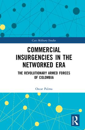 Commercial Insurgencies in the Networked Era: The Revolutionary Armed Forces of Colombia, 1st Edition (Hardback) book cover