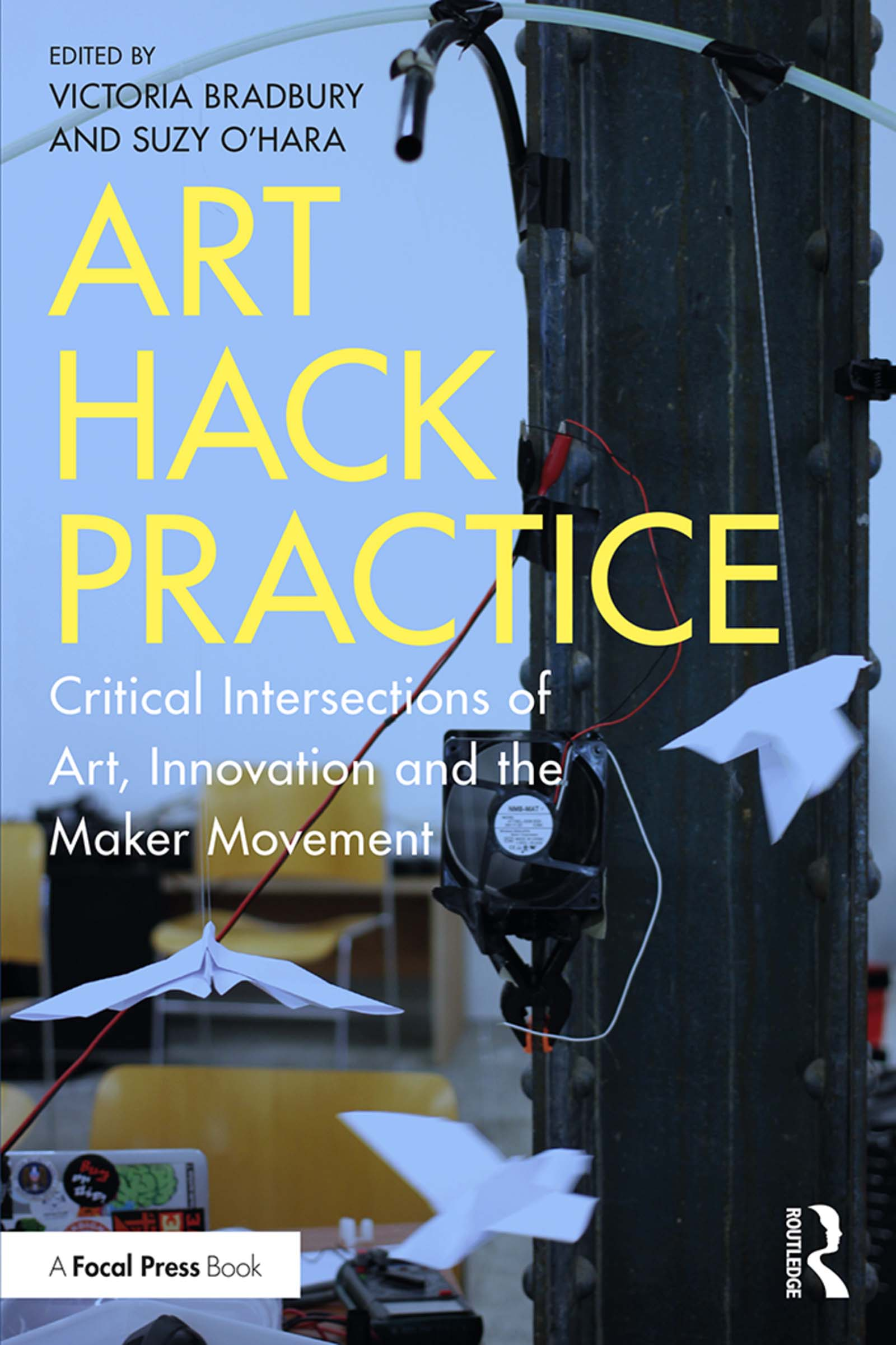 Art Hack Practice: Critical Intersections of Art, Innovation and the Maker Movement book cover