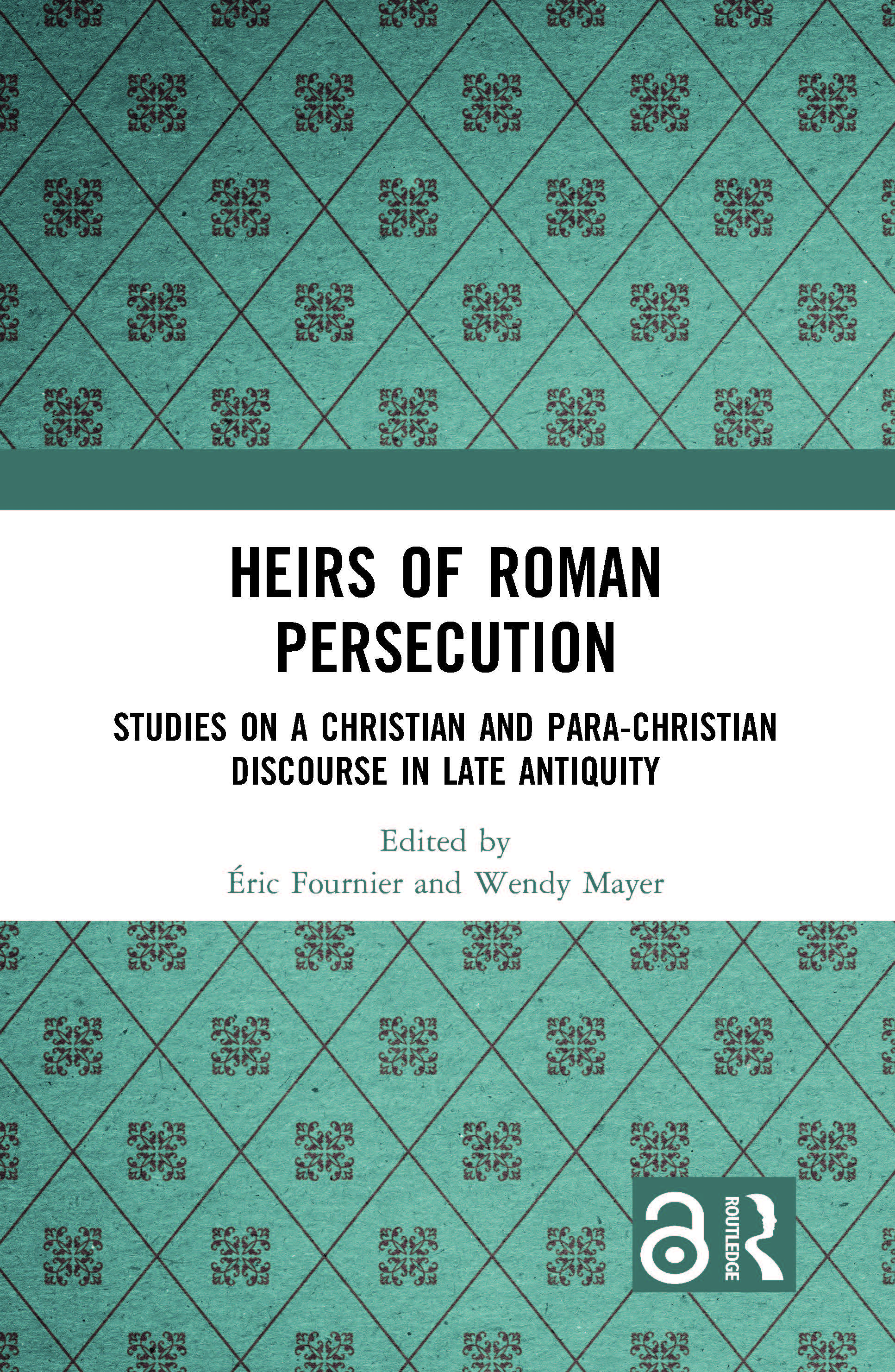 Heirs of Roman Persecution: Studies on a Christian and Para-Christian Discourse in Late Antiquity book cover