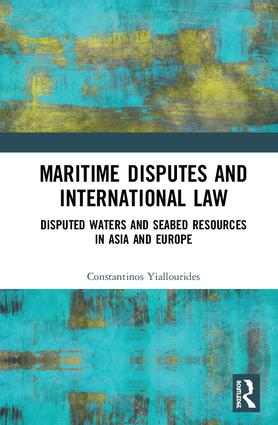 Maritime Disputes and International Law: Disputed Waters and Seabed Resources in Asia and Europe book cover