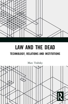 Law and the Dead: Technology, Relations and Institutions, 1st Edition (Hardback) book cover