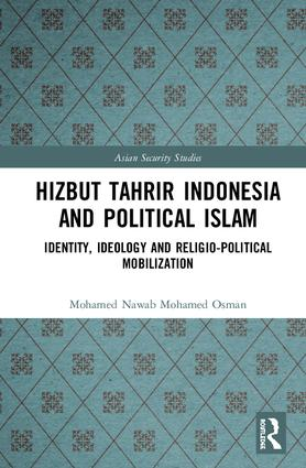 Hizbut Tahrir Indonesia and Political Islam: Identity, Ideology and Religio-Political Mobilization book cover
