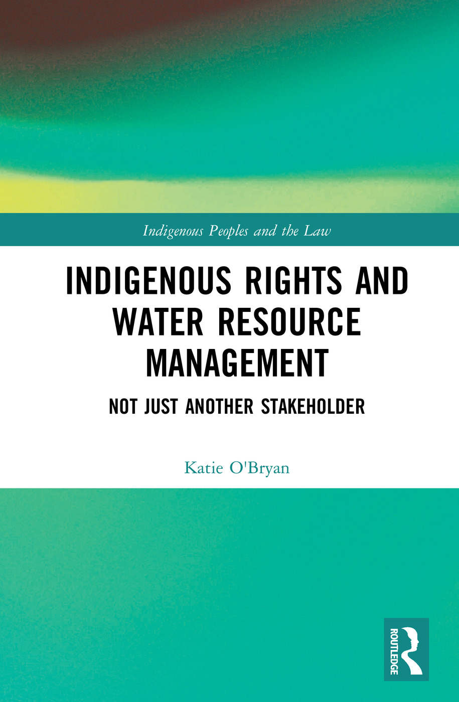 Indigenous Rights and Water Resource Management: Not Just Another Stakeholder book cover