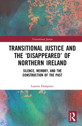 Transitional Justice and the 'Disappeared' of Northern Ireland: Silence, Memory, and the Construction of the Past book cover