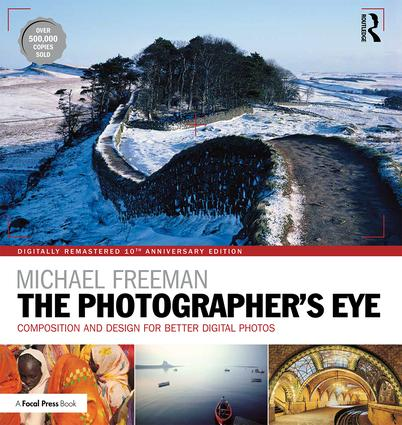 The Photographer's Eye Digitally Remastered 10th Anniversary Edition: Composition and Design for Better Digital Photos book cover