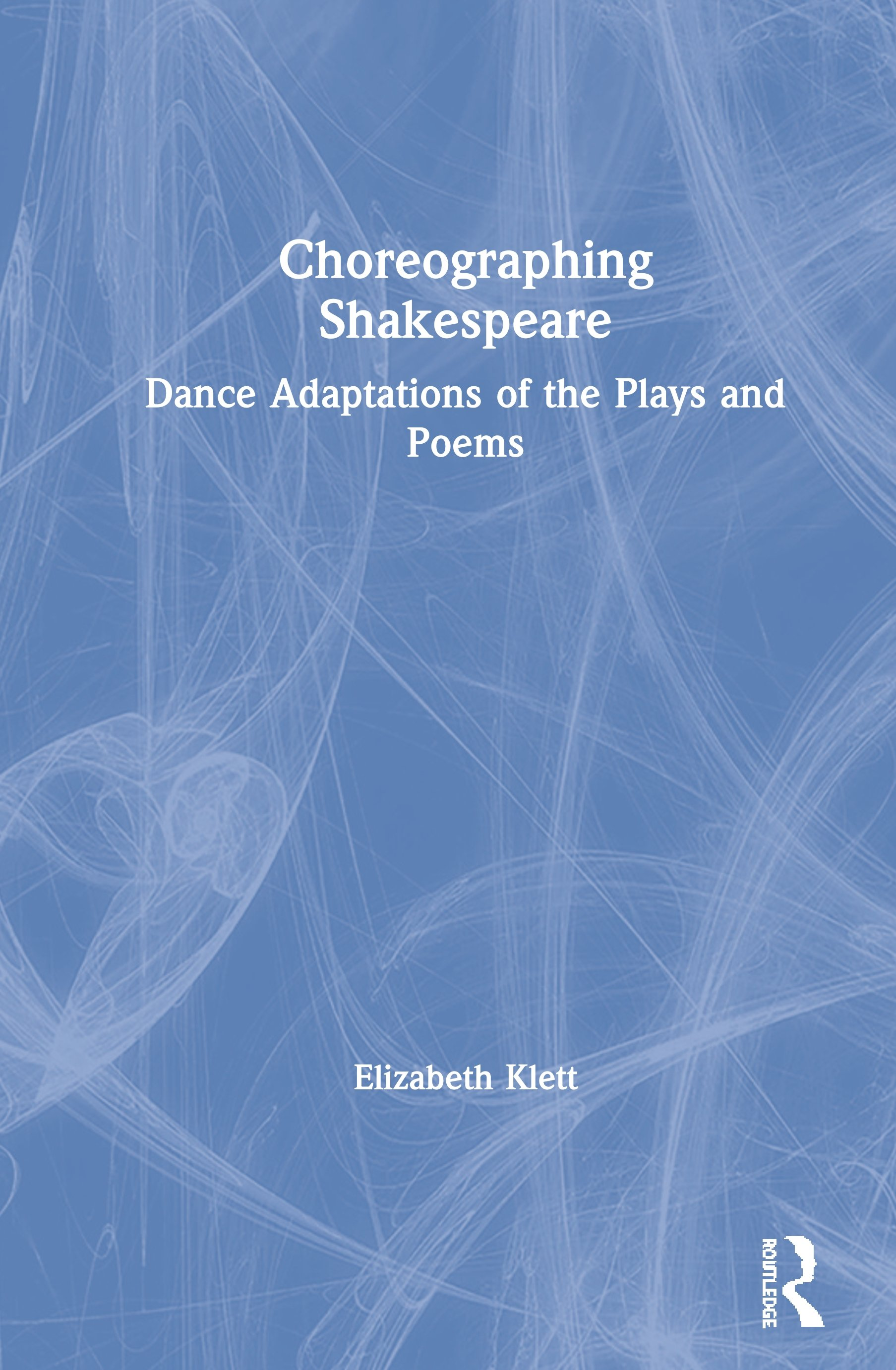 Choreographing Shakespeare: Dance Adaptations of the Plays and Poems book cover