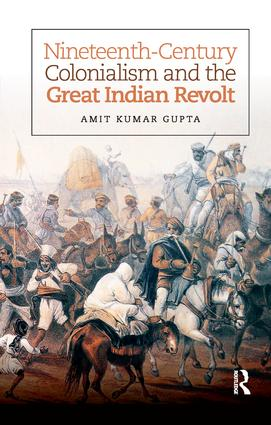 Nineteenth-Century Colonialism and the Great Indian Revolt: 1st Edition (e-Book) book cover