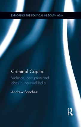 Criminal Capital: Violence, Corruption and Class in Industrial India book cover