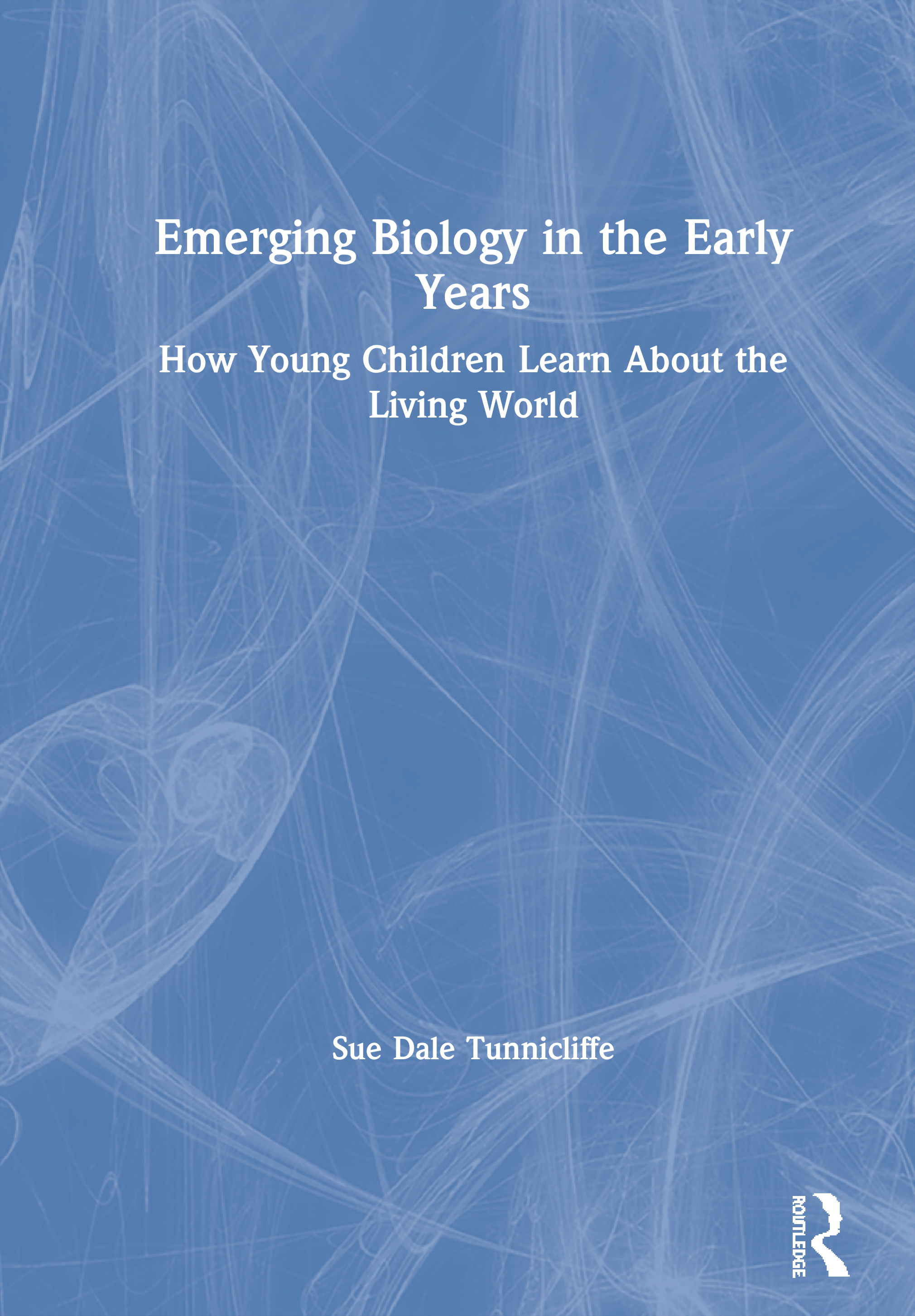 Emerging Biology in the Early Years: How Young Children Learn about the Living World, 1st Edition (Hardback) book cover