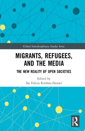 Migrants, Refugees, and the Media: The New Reality of Open Societies, 1st Edition (Hardback) book cover