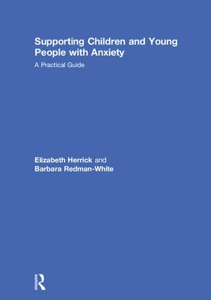 Supporting Children and Young People with Anxiety: A Practical Guide, 1st Edition (Hardback) book cover