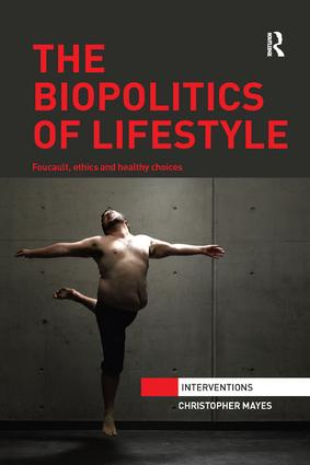 The Biopolitics of Lifestyle: Foucault, Ethics and Healthy Choices book cover