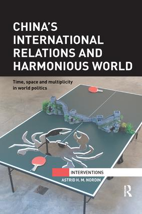 China's International Relations and Harmonious World: Time, Space and Multiplicity in World Politics book cover
