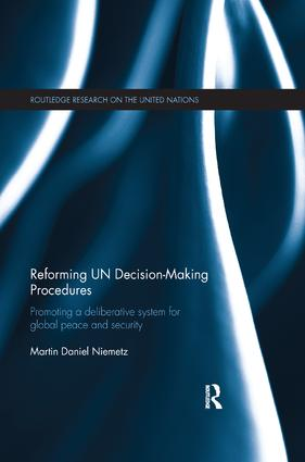 Reforming UN Decision-Making Procedures: Promoting a Deliberative System for Global Peace and Security book cover