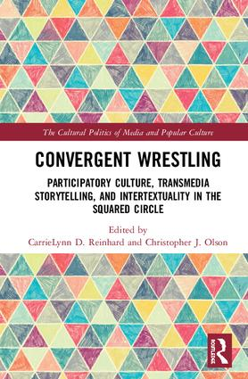 Convergent Wrestling: Participatory Culture, Transmedia Storytelling, and Intertextuality in the Squared Circle, 1st Edition (Hardback) book cover