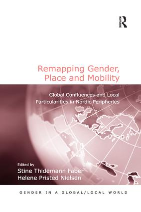 Remapping Gender, Place and Mobility: Global Confluences and Local Particularities in Nordic Peripheries book cover