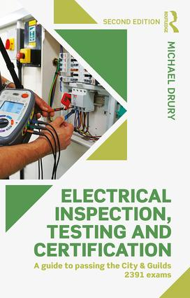 Electrical Inspection, Testing and Certification: A Guide to Passing the City and Guilds 2391 Exams book cover